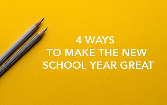 4 Ways to Make the New School Year Great