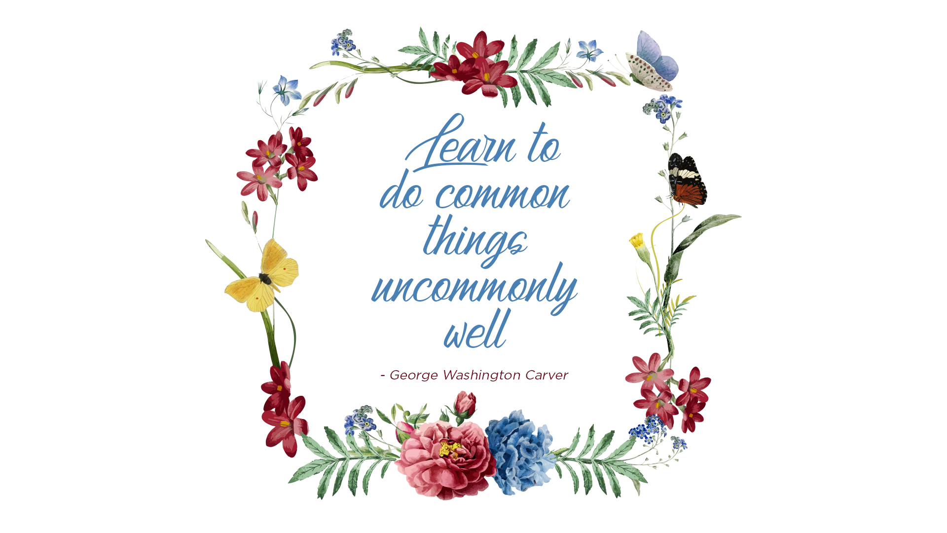 Common Done Uncommonly Wallpaper